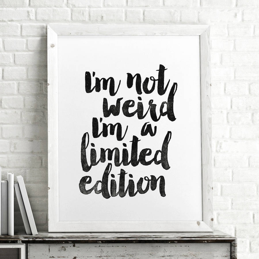 original_i-m-not-weird-i-m-a-limited-edition-typography-print-min
